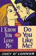 I Know You Love Me But Do You Like Me eBook