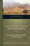 Practicing Basic Spiritual Disciplines (Life Principles Study Series) eBook