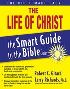 The Life of Christ (Smart Guide To The Bible Series) eBook