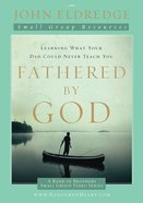 Fathered By God (Participant's Guide)