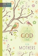 Little God Time For Mothers, A: 365 Daily Devotions (365 Daily Devotions Series) eBook