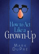 How to Act Like a Grown-Up eBook