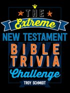 The Extreme New Testament Bible Trivia Challenge eBook