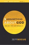 5 Assumptions About God and Why They Are Wrong (#01 in Heart And Mind Series) eBook