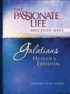 Galatians - Heaven's Freedom (The Passionate Life Bible Study Series) eBook