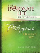 Philippians - Heaven's Joy (The Passionate Life Bible Study Series) eBook