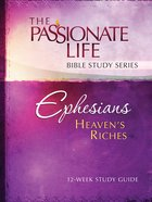 Ephesians - Heaven's Riches (The Passionate Life Bible Study Series) eBook