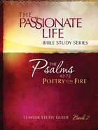 Psalms: Poetry on Fire Book Two 12-Week Study Guide (The Passionate Life Bible Study Series)
