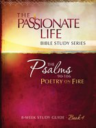 Psalms: Poetry on Fire Book Four 8-Week Study Guide (The Passionate Life Bible Study Series)