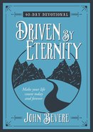 Driven By Eternity: 40 Day Devotional  Make Your Life Count Today and Forever eBook