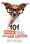 101 Amazing Things About Dog Lovers eBook