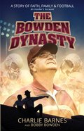 The Bowden Dynasty: A Story of Faith, Family and Football An Insiders Account eBook