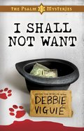 I Shall Not Want (#02 in Psalm 23 Mysteries Series) eBook