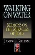 Walking on Water: Sermons on the Miracles of Jesus eBook