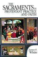 The Sacraments in Protestant Practice and Faith eBook