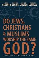 Do Jews, Christians & Muslims Worship the Same God? eBook