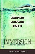 Joshua, Judges, Ruth (Immersion Bible Study Series) eBook