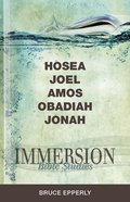 Hosea, Joel, Amos, Obadiah, Jonah (Immersion Bible Study Series) eBook