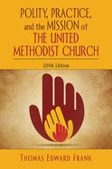 Polity, Practice, and the Mission of the United Methodist Church eBook