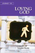 Loving God : Steps to the Life God Intends (Leader Guide) (Journey 101 Series) eBook