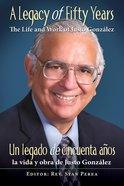 Un Legado De Cincuenta Aos: La Vida Y Obra De Justo Gonzlez (A Legacy Of Fifty Years: The Life And Work Of Justo Gonzlez) eBook