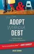 You Can Adopt Without Debt: Creative Ways to Cover the Cost of Adoption (101 Questions About The Bible Kingstone Comics Series) eBook