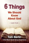 6 Things We Should Know About God (Leader Guide) eBook