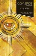 Converge: Idolatry (Converge Bible Studies Series) eBook