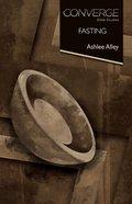 Converge: Fasting (Converge Bible Studies Series) eBook