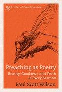 Preaching as Poetry (Artistry Of Preaching Series)