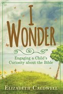 I Wonder (101 Questions About The Bible Kingstone Comics Series) eBook