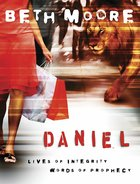 Daniel : Lives of Integrity Words of Prophecy (Member Book) (Beth Moore Bible Study Series)