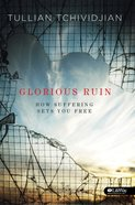 Glorious Ruin: How Suffering Sets You Free - Study Guide eBook