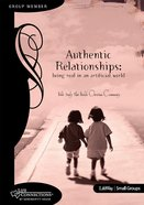 Life Connections: Authenic Relationships: Being Real in An Artificial World