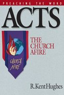 Acts - the Church Afire (Preaching The Word Series)