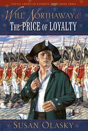 Will Northaway and the Price of Loyalty (Young American Patriots) (#03 in Young American Patriots Series) eBook