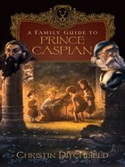 "A Family Guide to ""Prince Caspian"" eBook"