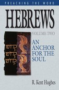 Hebrews - An Anchor For the Soul (Volume 2) (Preaching The Word Series) eBook