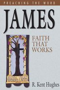 James - Faith That Works (Preaching The Word Series)