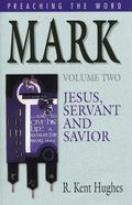 Mark - Jesus, Servant and Savior (Volume 2) (Preaching The Word Series) eBook