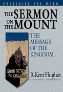 Sermon on the Mount, the - the Message of the Kingdom (Preaching The Word Series) eBook