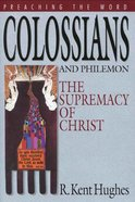 Colossians and Philemon - the Supremacy of Christ (Preaching The Word Series) eBook
