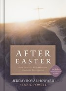 After Easter: How the Resurrection of Christ Changes Your Life Forever eBook