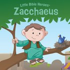 Zacchaeus (Little Bible Heroes Series) eBook