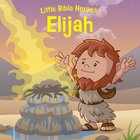 Elijah (Little Bible Heroes Series) eBook