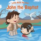 John the Baptist (Little Bible Heroes Series) eBook