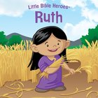 Ruth (Little Bible Heroes Series) eBook