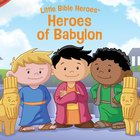 Heroes of Babylon (Little Bible Heroes Series) eBook