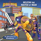 Melting the Master of Mean (An Adventure in Kindness) (Bibleman The Animated Adventures Series) eBook