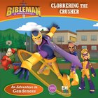 Clobbering the Crusher (An Adventure in Gentleness) (Bibleman The Animated Adventures Series) eBook